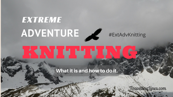 Extreme Adventure Knitting